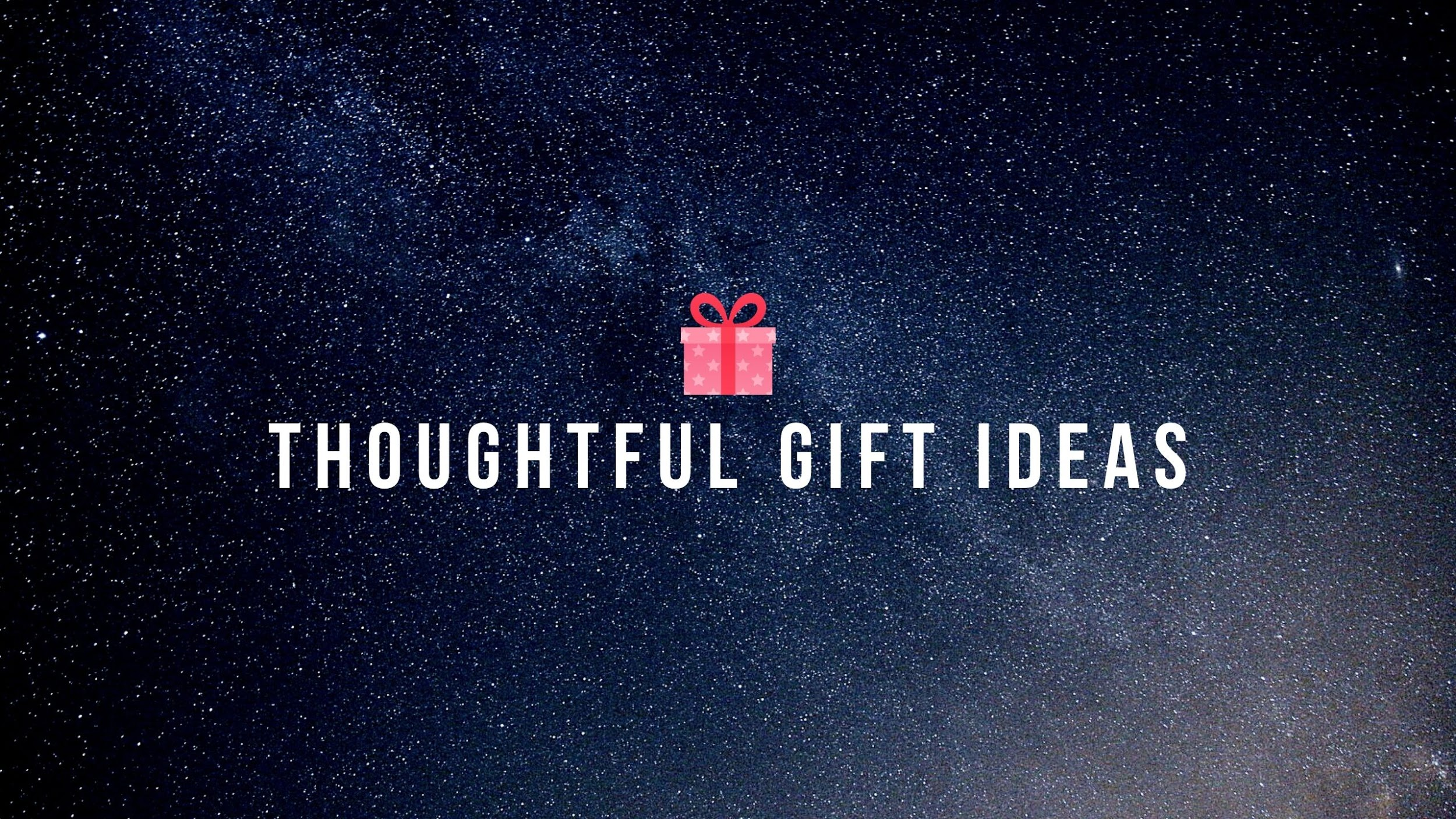 Thoughtful Gift Ideas For Everyone